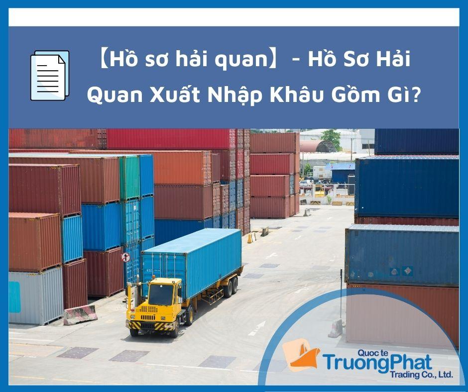 Hồ sơ hải quan xuất nhập khẩu gồm gì? ~  cập nhập mới 2021