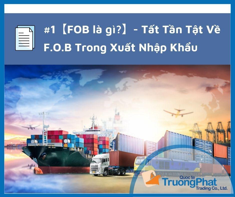 Fob là gì? -  tất tần tật về f.o.b trong xuất nhập khẩu