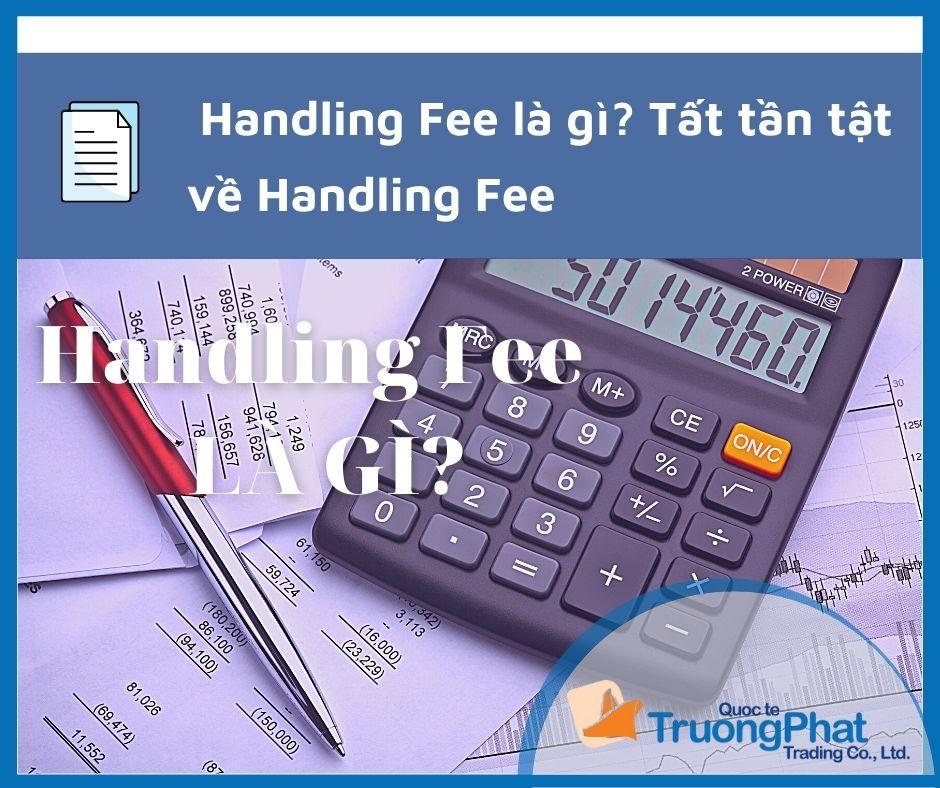 Handling Fee là gì? Tất tần tật về Handling Fee